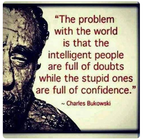 The intelligent peoples are full of doubts