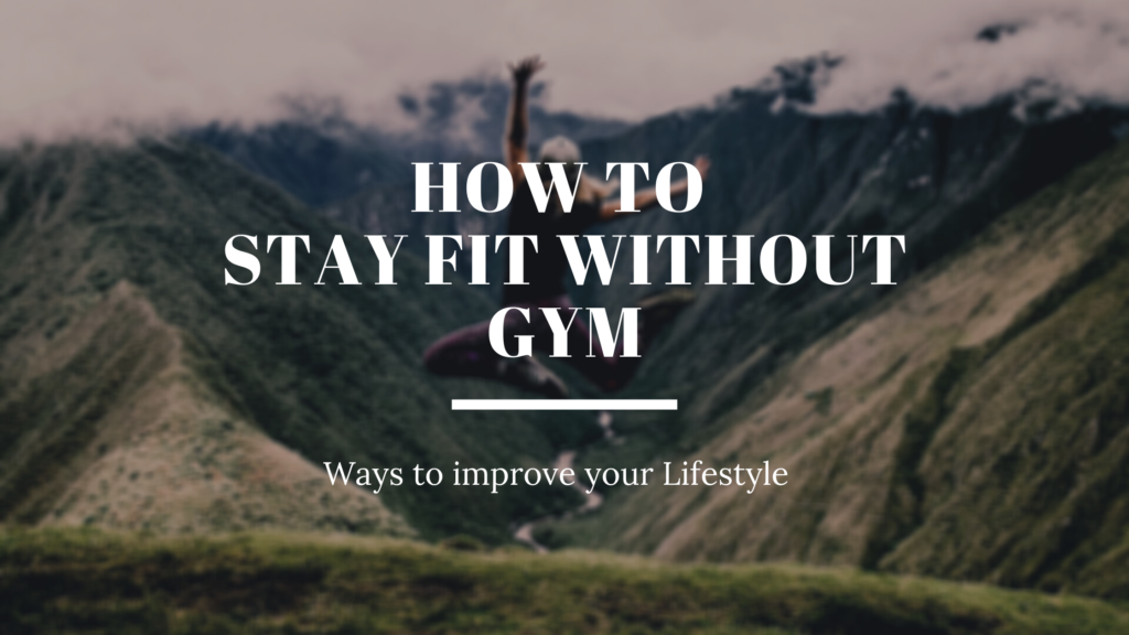 Steps to stay fit without going to Gym