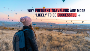 Why Frequent Travelers Are More Likely To Be Successful