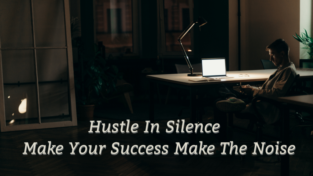 Hustle In Silence Make Your Success Make The Noise