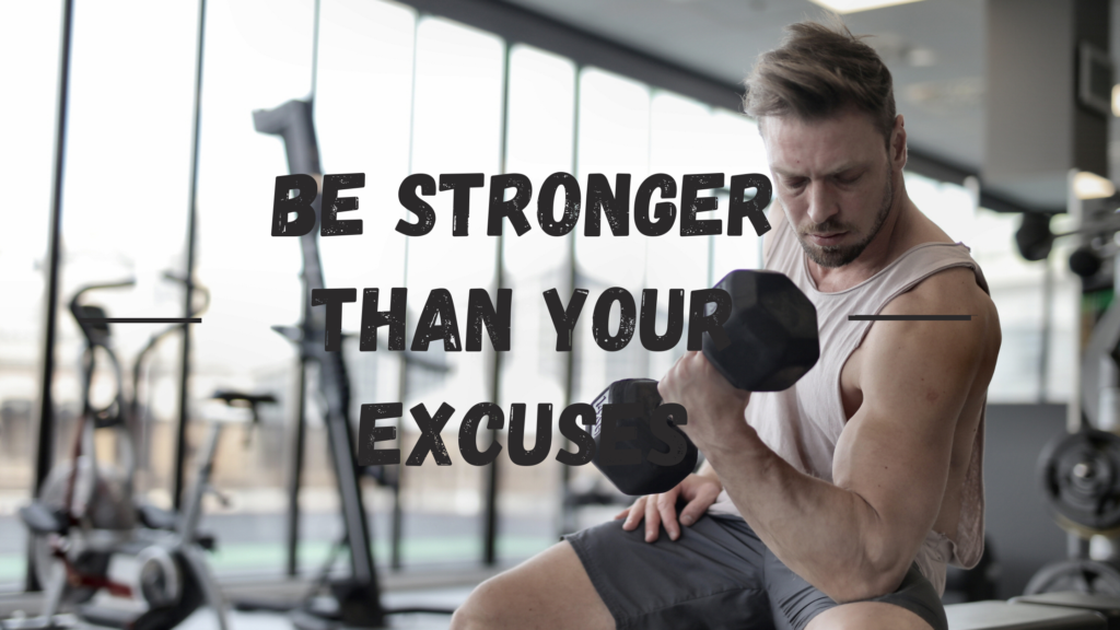 Be Stronger Than You Excuses