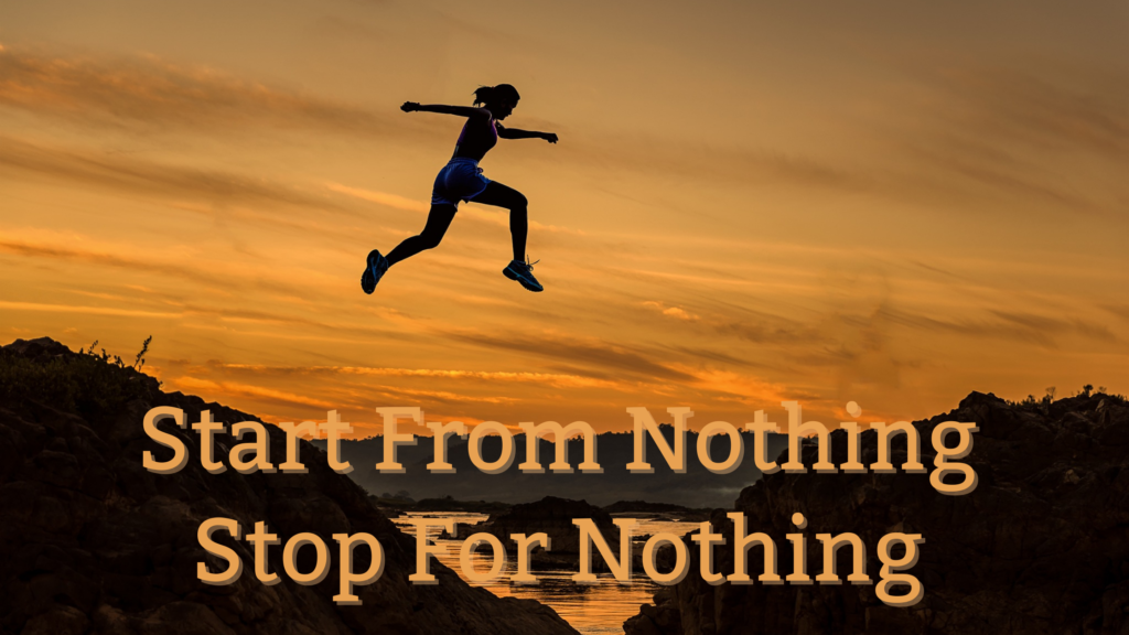 Start From Nothing And Stop For Nothing