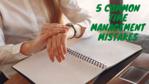 5 Common Time Management Mistakes